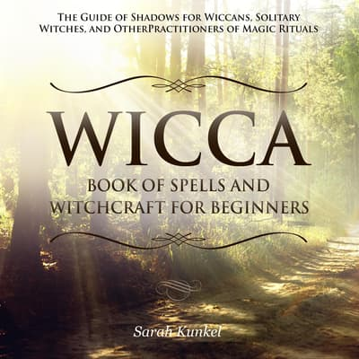 Wicca Book of Spells and Witchcraft for Beginners by Sarah Kunkel audiobook