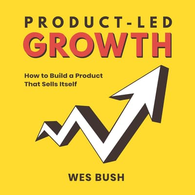 Product-Led Growth by Wes Bush audiobook