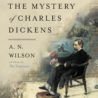 The Mystery of Charles Dickens by A. N. Wilson audiobook