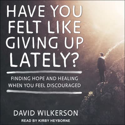 Have You Felt Like Giving Up Lately? by David Wilkerson audiobook