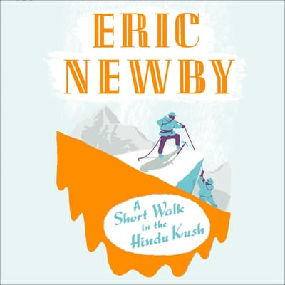 A Short Walk in the Hindu Kush by Eric Newby audiobook