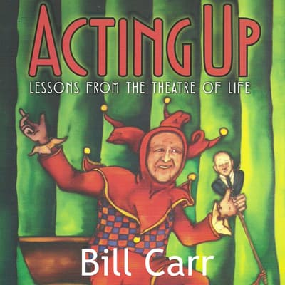 Acting Up: lessons from the theatre of life by Bill Carr audiobook