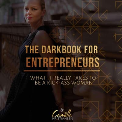 The darkbook for entrepreneurs: What it really takes to be a kick-ass woman by Camilla Kristiansen audiobook