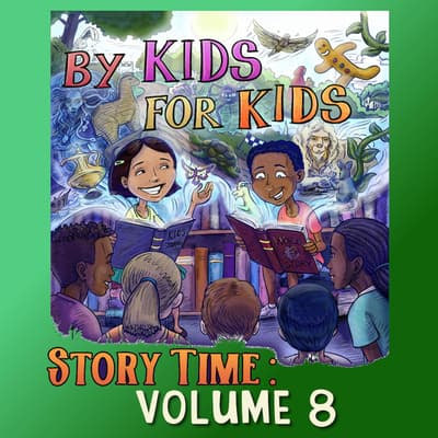 By Kids For Kids Story Time: Volume 08 by By Kids For Kids Story Time audiobook