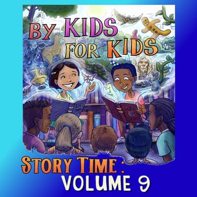 By Kids For Kids Story Time: Volume 09 by By Kids For Kids Story Time audiobook