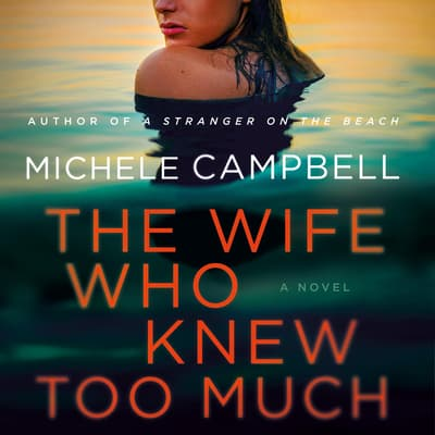The Wife Who Knew Too Much by Michele Campbell audiobook