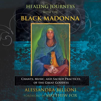 Healing Journeys with the Black Madonna by Alessandra Belloni audiobook