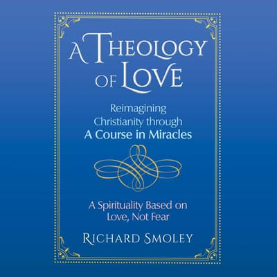 A Theology of Love by Richard Smoley audiobook