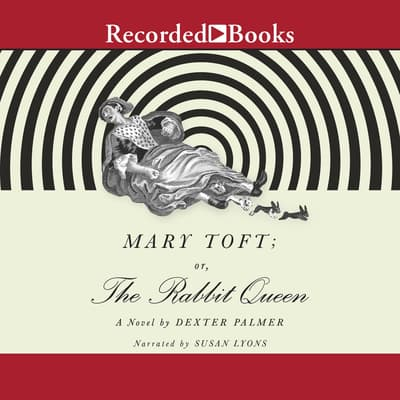 Mary Toft; or, the Rabbit Queen by Dexter Palmer audiobook