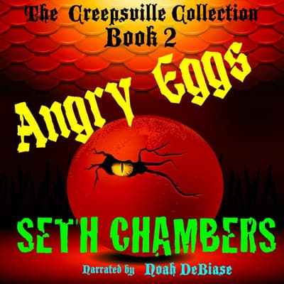 Angry Eggs:: Creepsville Collection Book 2 by Seth Chambers audiobook