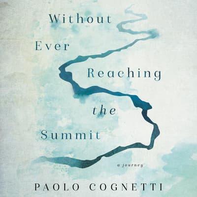 Without Ever Reaching the Summit by Paolo Cognetti audiobook