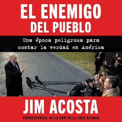 Enemy of the People, The enemigo del pueblo, El (Span ed) by Jim Acosta audiobook