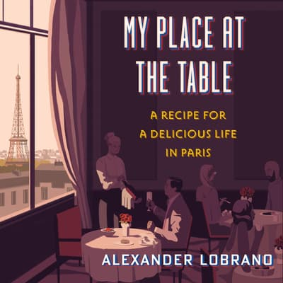 My Place at the Table by Alexander Lobrano audiobook