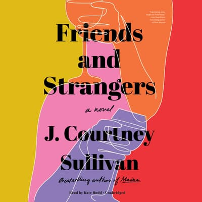 Friends and Strangers by J. Courtney Sullivan audiobook