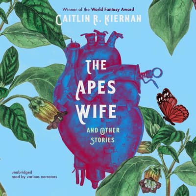 The Ape's Wife, and Other Stories by Caitlín R. Kiernan audiobook