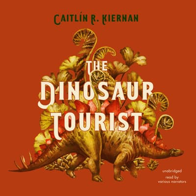 The Dinosaur Tourist  by Caitlín R. Kiernan audiobook