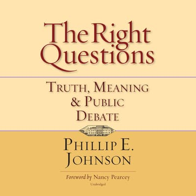The Right Questions by Phillip E. Johnson audiobook