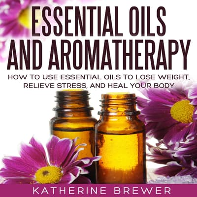 Essential Oils and Aromatherapy by Katherine Brewer audiobook