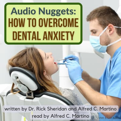 Audio Nuggets: How To Overcome Dental Anxiety by Alfred C. Martino audiobook