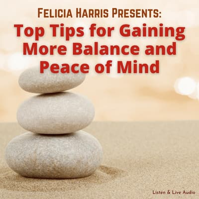 Felicia Harris Presents: Top Tips for Gaining More Balance and Peace of Mind by Felicia Harris audiobook