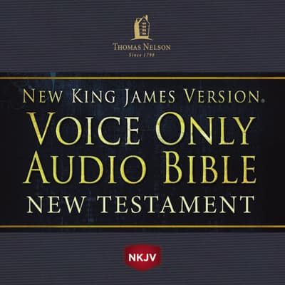 Voice Only Audio Bible - New King James Version, NKJV (Narrated by Bob Souer): New Testament by Thomas Nelson audiobook