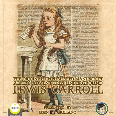 The Original Unpublished Manuscript Alice's Adventures Underground by Lewis Carroll audiobook