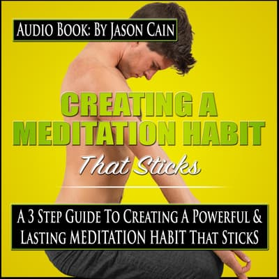 Creating a Meditation Habit That Sticks by Jason Cain audiobook