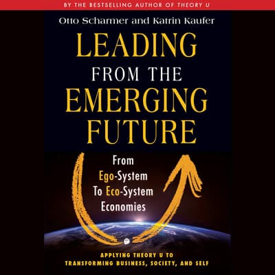 Leading from the Emerging Future by Otto Scharmer audiobook