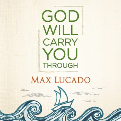 God Will Carry You Through by Max Lucado audiobook