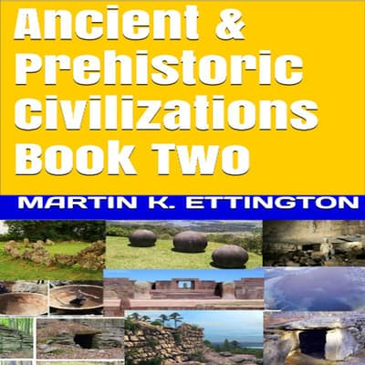 Ancient & Prehistoric Civilizations Book Two by Martin K. Ettington audiobook