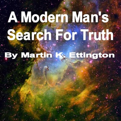 A Modern Man's Search for Truth by Martin K. Ettington audiobook