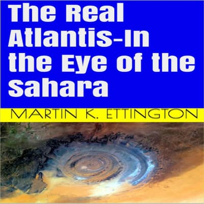 The Real Atlantis-In the Eye of the Sahara by Martin K. Ettington audiobook