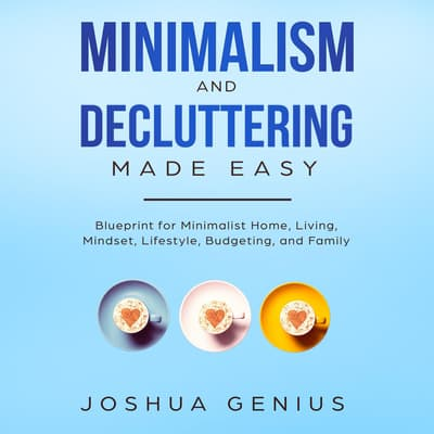 Minimalism and Decluttering Made Easy by Joshua Genius audiobook