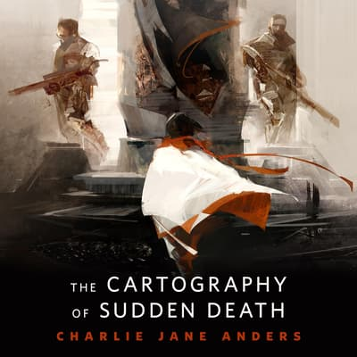 The Cartography of Sudden Death by Charlie Jane Anders audiobook