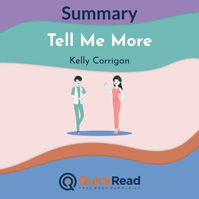 Summary: Tell Me More by Kelly Corrigan by QuickRead  audiobook