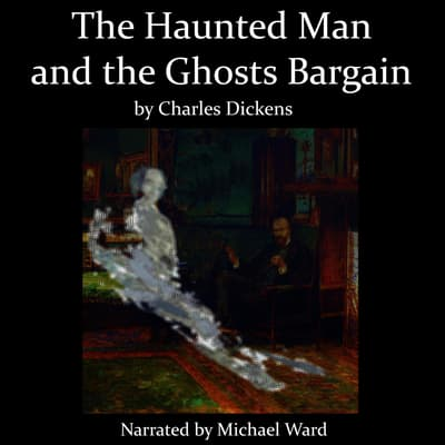 The Haunted Man and the Ghost's Bargain by Charles Dickens audiobook