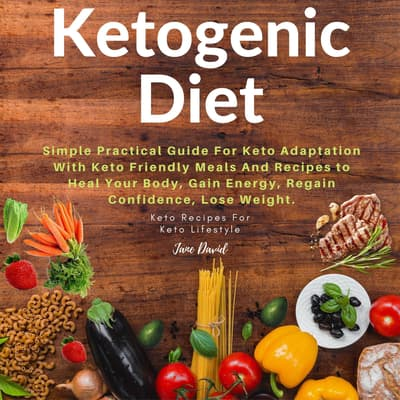 Ketogenic Diet: Simple Practical Guide For Keto Adaptation with Keto Friendly Meals and Recipes to Heal Your Body, Gain Energy, Regain Confidence, Lose Fat and Build Muscles (Keto Diet Plan) by Michael Stephan audiobook