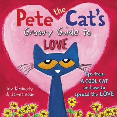 Pete the Cat's Groovy Guide to Love by Kimberly Dean audiobook