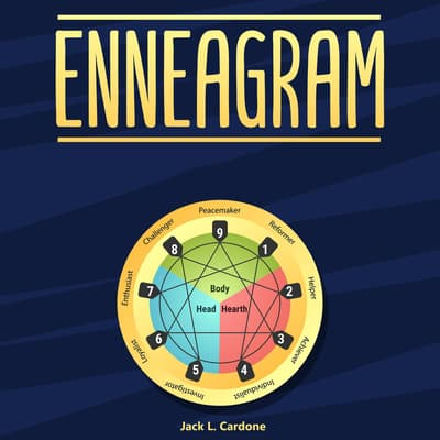 Enneagram: A Complete Guide to Test and Discover 9 Personality Types, Develop Healthy Relationships, Grow Your Self-Awareness by Jack L. Cardone audiobook