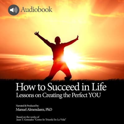 How To Succeed In Life by Manuel Almendarez audiobook