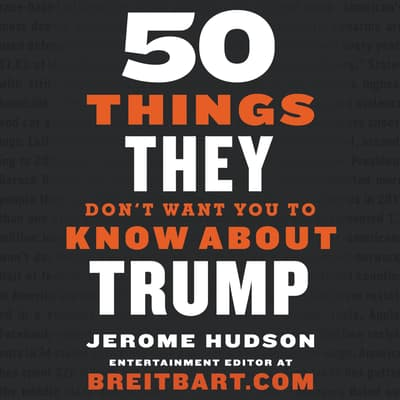 50 Things They Don't Want You to Know About Trump by Jerome Hudson audiobook