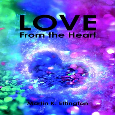 Love From the Heart by Martin K. Ettington audiobook