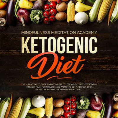 Ketogenic Diet by Mindfulness Meditation Academy audiobook
