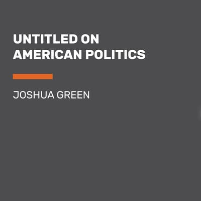 Untitled on American Politics by Joshua Green audiobook