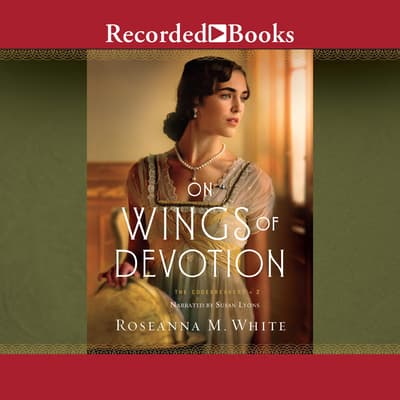 On Wings of Devotion by Roseanna M. White audiobook