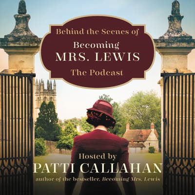 Behind the Scenes of Becoming Mrs. Lewis by Patti Callahan audiobook