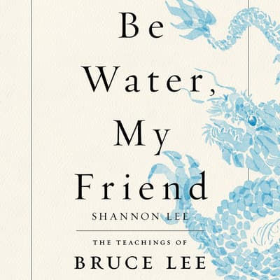 Be Water, My Friend by Shannon Lee audiobook