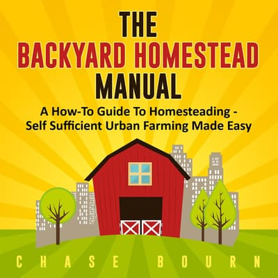 The Backyard Homestead Manual by Chase Bourn audiobook