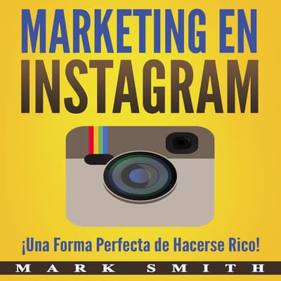 Marketing en Instagram: ¡Una Forma Perfecta de Hacerse Rico! (Libro en Español/Instagram Marketing Book Spanish Version) by Mark Smith audiobook