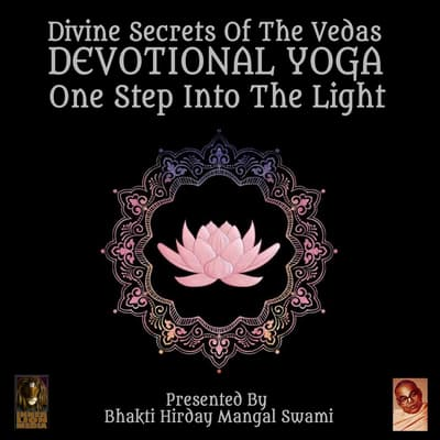 Divine Secrets Of The Vedas Devotional Yoga - One Step Into The Light by Bhakti Hirday Mangal Swami audiobook